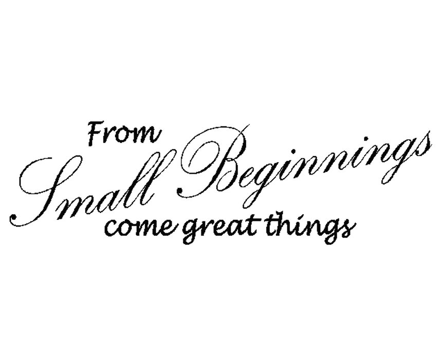 Wallsticker citat From small beginnings come great things