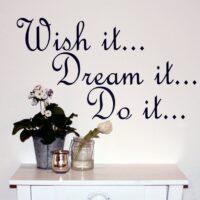 Wish it dream it do it